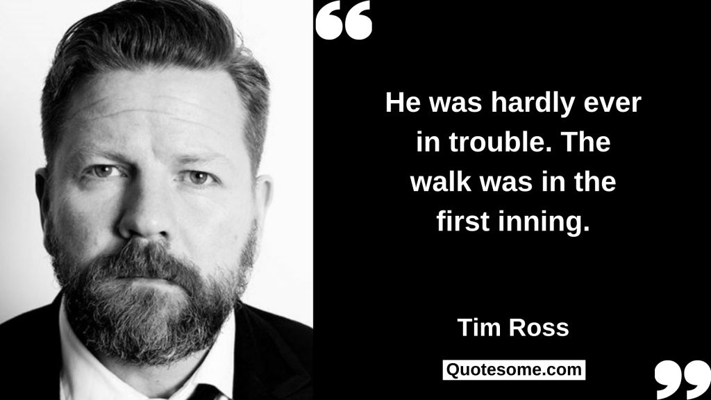 Tim Ross Quotes