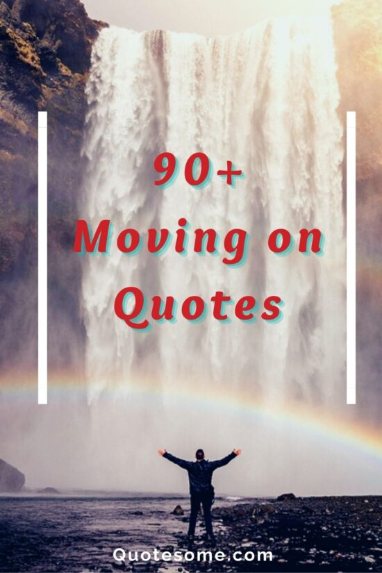 90+ Moving On Quotes for You