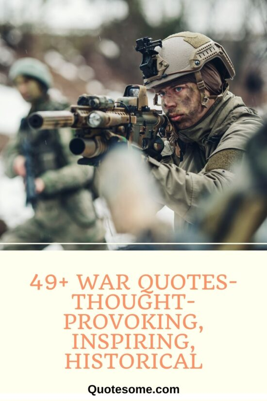 49+ War Quotes- Thought-Provoking, Inspiring, Historical