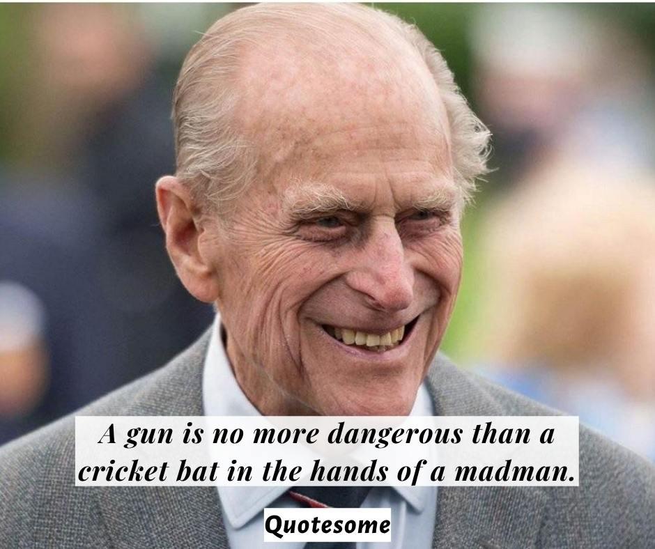Prince Phillip Quotes